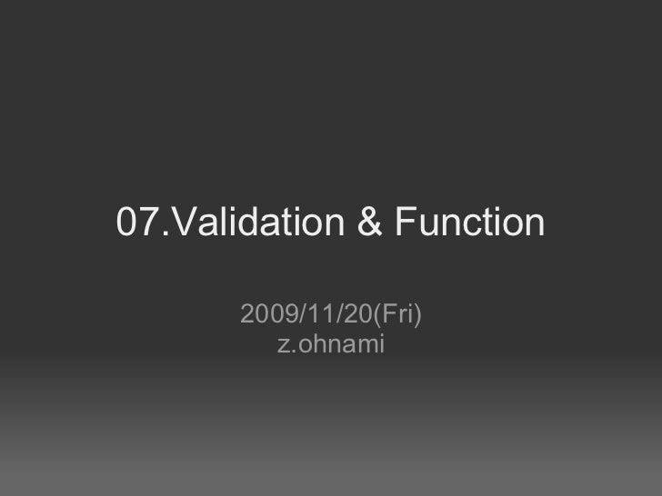 07.Validation & Function 2009/11/20(Fri) z.ohnami