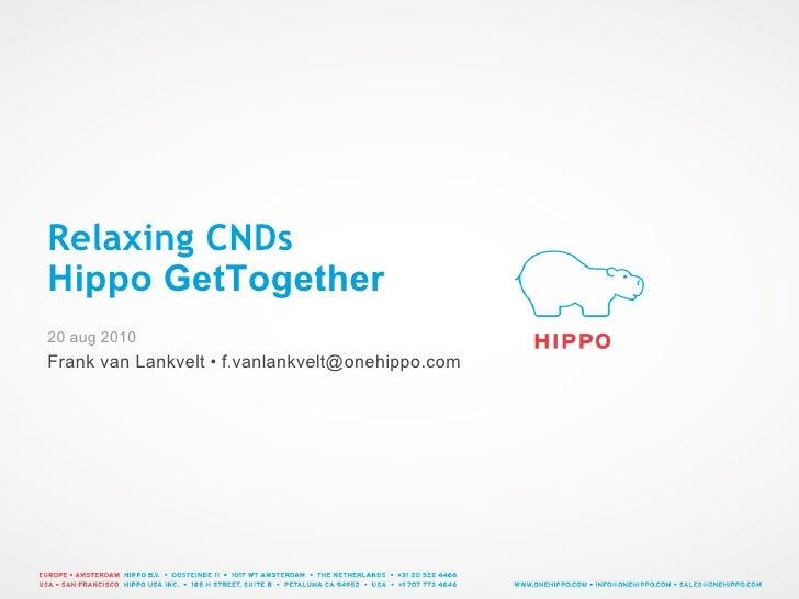 Relaxing CNDs Hippo GetTogether 20 aug 2010 Frank van Lankvelt • f.vanlankvelt@onehippo.com