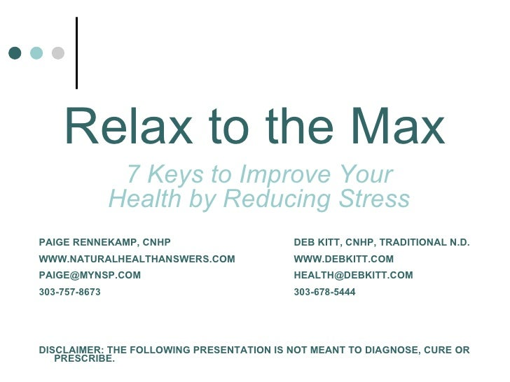 7 Keys to Improve Your Health by Reducing Stress Relax to the Max PAIGE RENNEKAMP, CNHP     DEB KITT, CNHP, TRADITIONAL N...