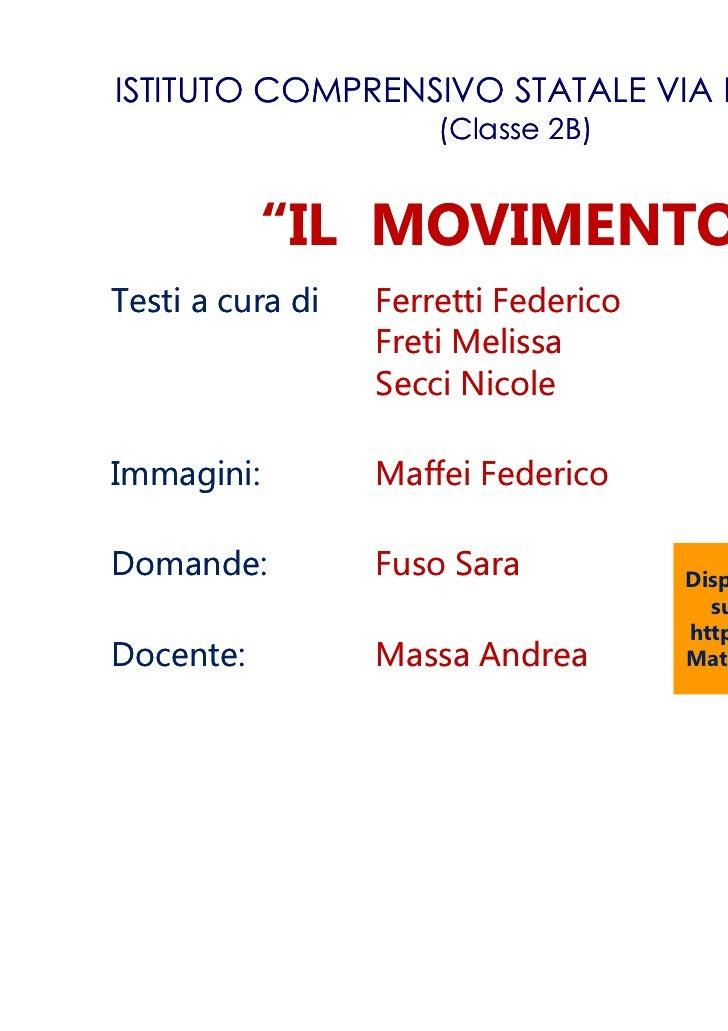 """ISTITUTO COMPRENSIVO STATALE VIA DE GASPERI                      (Classe 2B)           """"IL MOVIMENTO""""Testi a cura di   Fer..."""