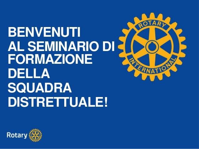 BENVENUTI AL SEMINARIO DI FORMAZIONE DELLA SQUADRA DISTRETTUALE!