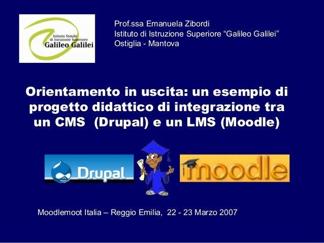 Orientamento in uscita: un esempio diprogetto didattico di integrazione traun CMS (Drupal) e un LMS (Moodle)Prof.ssa Emanu...