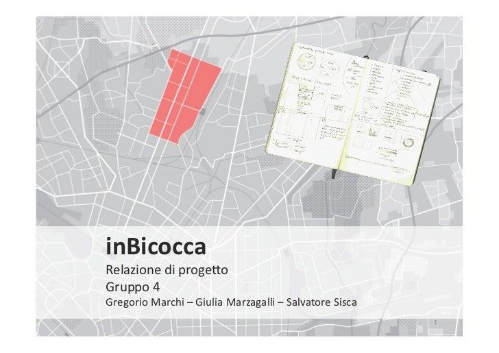 inBicocca Relazione di proge/o Gruppo 4 Gregorio Marchi – Giulia Marzagalli – Salvatore Sisca ...