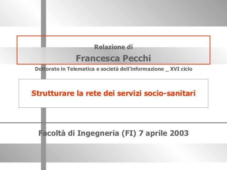 Relazione di Francesca Pecchi Facoltà di Ingegneria (FI) 7 aprile 2003 Dottorato in Telematica e società dell'informazione...