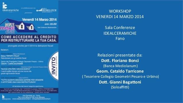WORKSHOP( VENERDI(14(MARZO(2014( (( Sala(Conferenze(( IDEALCERAMICHE( Fano( ( ( Relazioni(presentate(da:( Do#.%Floriano%Bo...