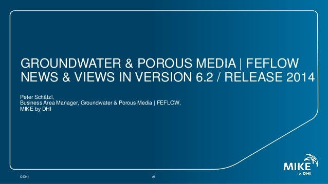 GROUNDWATER & POROUS MEDIA | FEFLOW NEWS & VIEWS IN VERSION 6.2 / RELEASE 2014 Peter Schätzl, Business Area Manager, Groun...