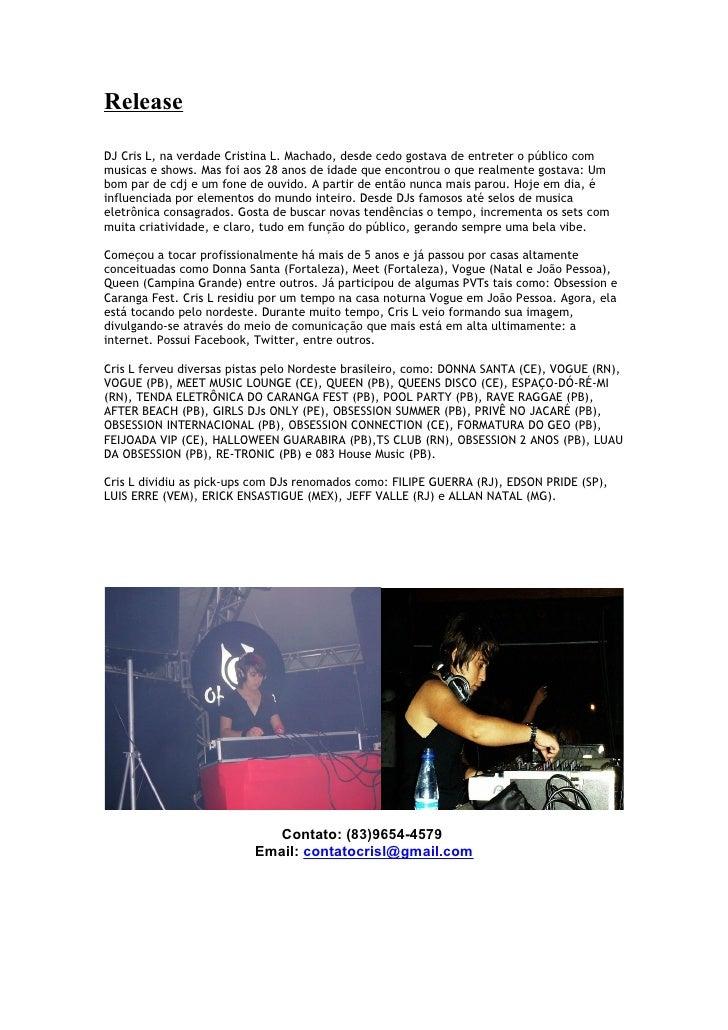ReleaseDJ Cris L, na verdade Cristina L. Machado, desde cedo gostava de entreter o público commusicas e shows. Mas foi aos...