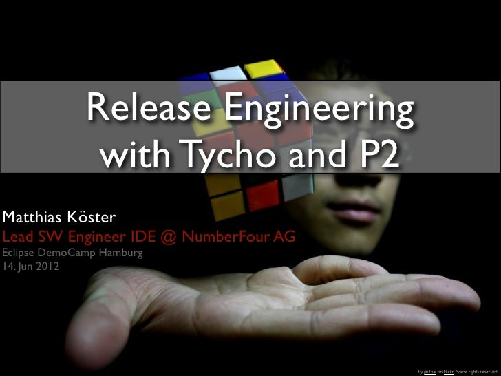 Release Engineering               with Tycho and P2Matthias KösterLead SW Engineer IDE @ NumberFour AGEclipse DemoCamp Ham...