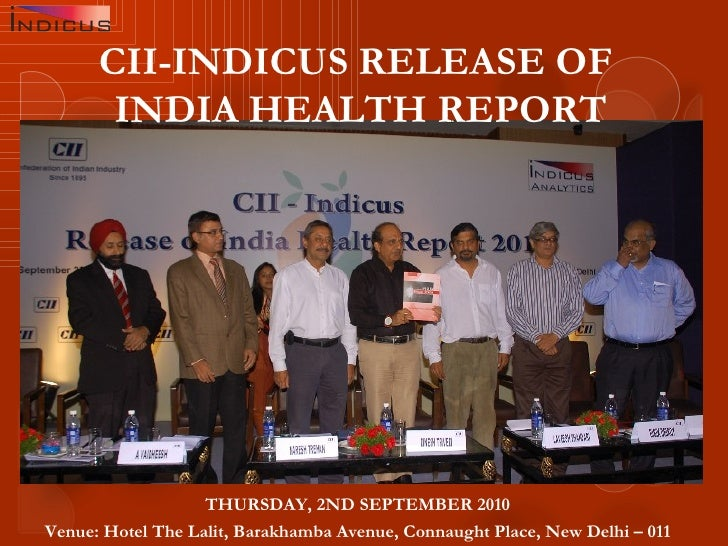 CII-INDICUS RELEASE OF  INDIA HEALTH REPORT   THURSDAY, 2ND SEPTEMBER 2010 Venue: Hotel The Lalit, Barakhamba Avenue, Conn...
