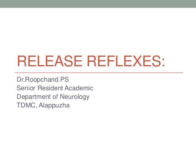 RELEASE REFLEXES:Dr.Roopchand.PSSenior Resident AcademicDepartment of NeurologyTDMC, Alappuzha