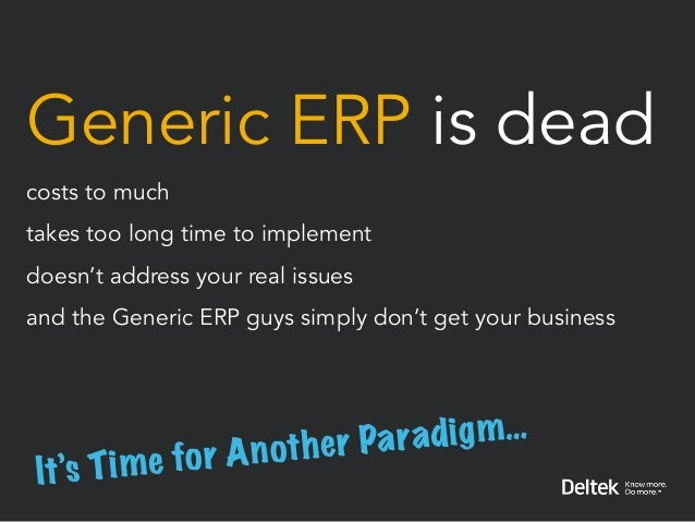Generic ERP is deadcosts to muchtakes too long time to implementdoesn't address your real issuesand the Generic ERP guys s...