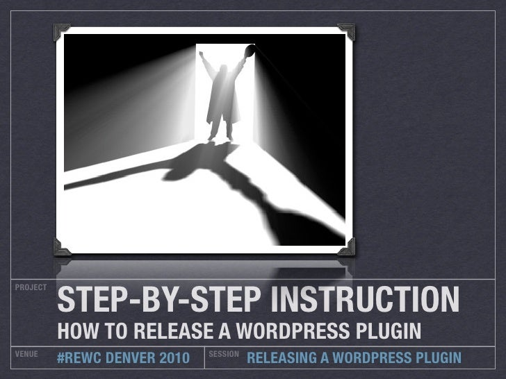 STEP-BY-STEP INSTRUCTION PROJECT               HOW TO RELEASE A WORDPRESS PLUGIN VENUE                         SESSION    ...