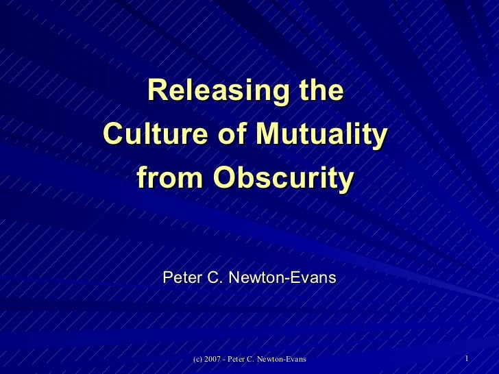 Releasing the Culture of Mutuality from Obscurity Peter C. Newton-Evans