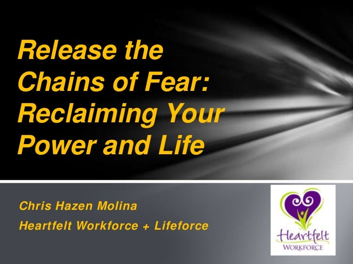 Releasing the chains of fear. reclaiming your power and life