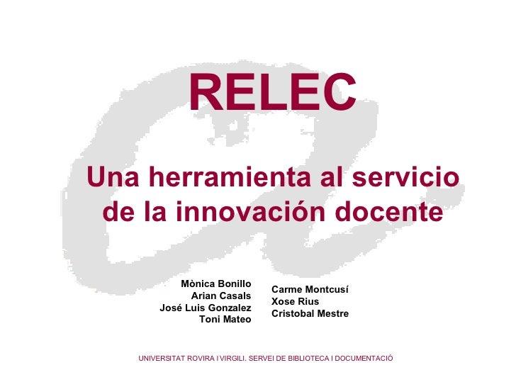 RELEC Una herramienta al servicio de la innovación docente Mònica Bonillo   Arian Casals   José Luis Gonzalez   Toni Mateo...