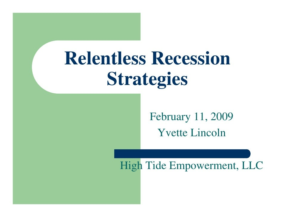 Relentless Recession      Strategies            February 11, 2009             Yvette Lincoln        High Tide Empowerment,...