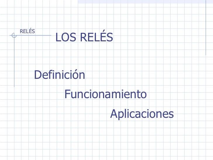 LOS RELÉS Definición Funcionamiento Aplicaciones