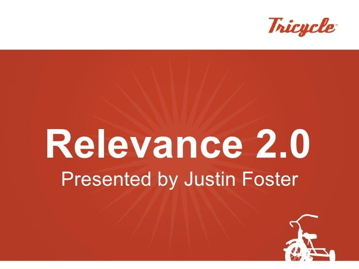 Relevance 2.0 Presented by Justin Foster