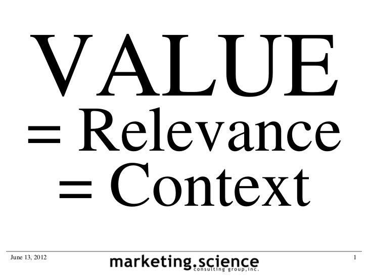 VALUE     = Relevance      = ContextJune 13, 2012      1