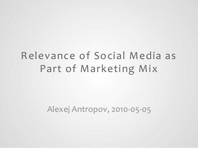 Relevance of Social Media as Part of Marketing Mix  Alexej Antropov, 2010-05-05