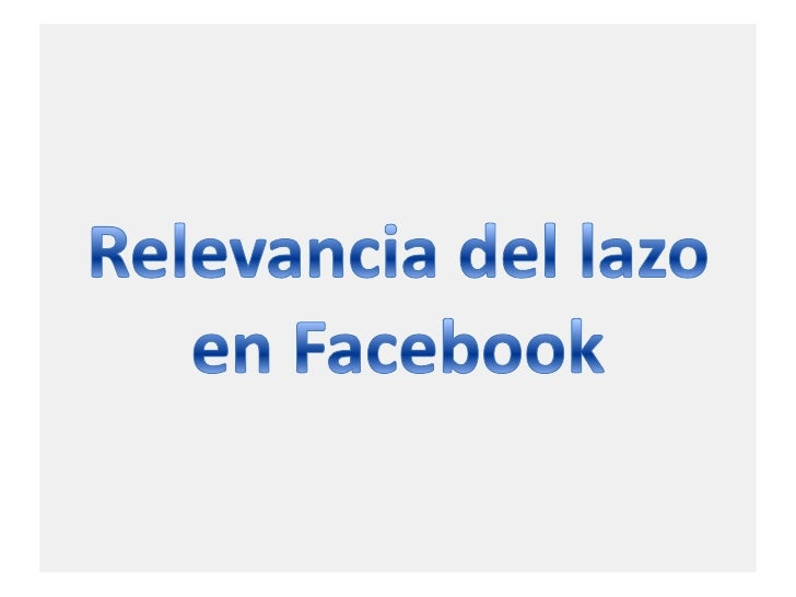 Relevancia del lazo en Facebook<br />