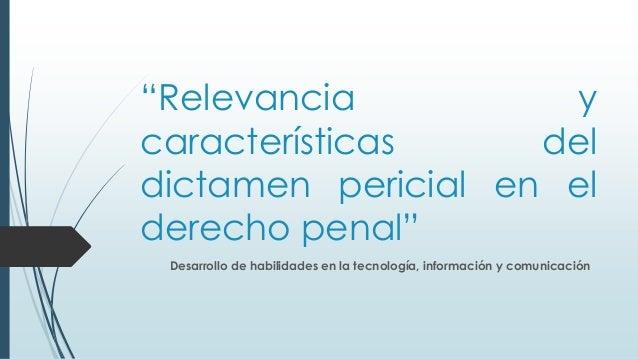 """""""Relevancia y características del dictamen pericial en el derecho penal"""" Desarrollo de habilidades en la tecnología, infor..."""