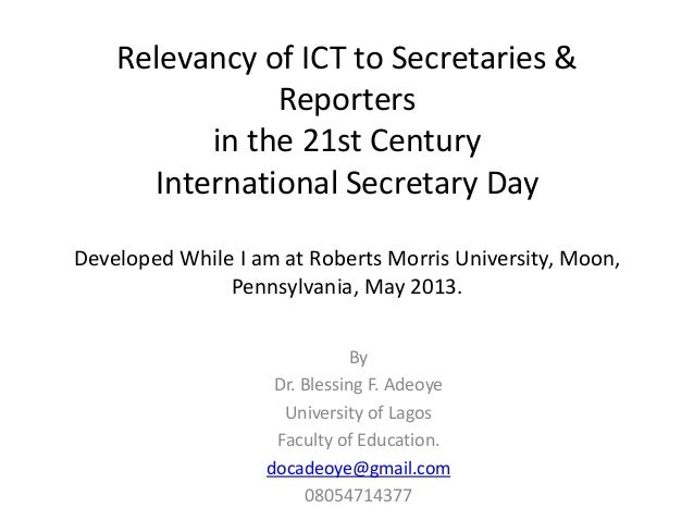 Relevancy of ICT to Secretaries &Reportersin the 21st CenturyInternational Secretary DayDeveloped While I am at Roberts Mo...