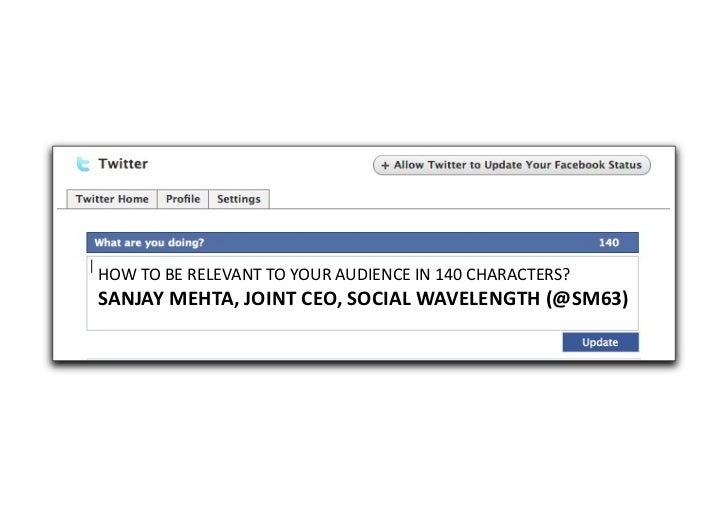 HOW TO BE RELEVANT TO YOUR AUDIENCE IN 140 CHARACTERS?   SANJAY MEHTA, JOINT CEO, SOCIAL ...