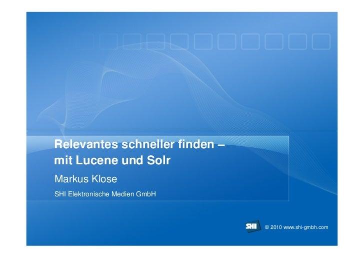 Relevantes schneller finden –mit Lucene und SolrMarkus KloseSHI Elektronische Medien GmbH                                ©...