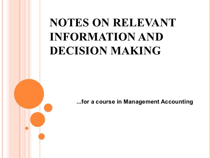NOTES ON RELEVANT INFORMATION AND DECISION MAKING ...for a course in Management Accounting