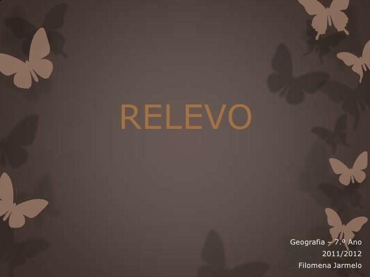 RELEVO         Geografia – 7.º Ano                 2011/2012           Filomena Jarmelo