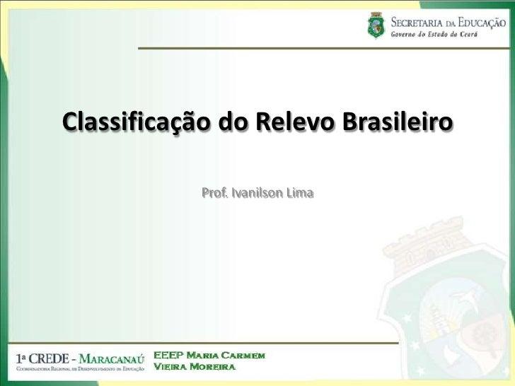 Classificação do Relevo Brasileiro<br />Prof. Ivanilson Lima<br />
