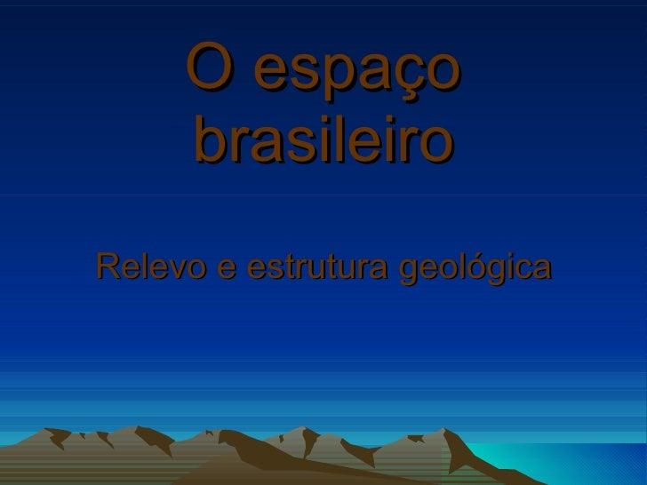 O espaço brasileiro Relevo e estrutura geológica