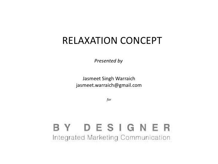 RELAXATION CONCEPT         Presented by     Jasmeet Singh Warraich  jasmeet.warraich@gmail.com              for