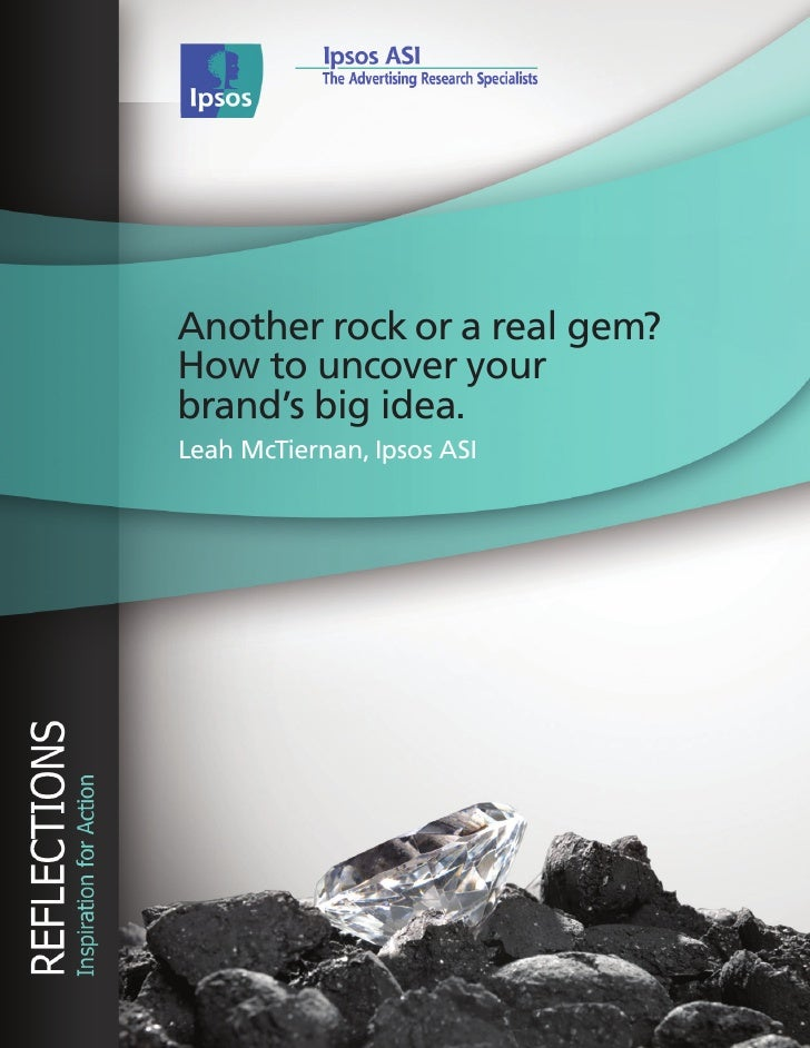 Another rock or a real gem?How to uncover yourbrand's big idea.Leah McTiernan, Ipsos ASI