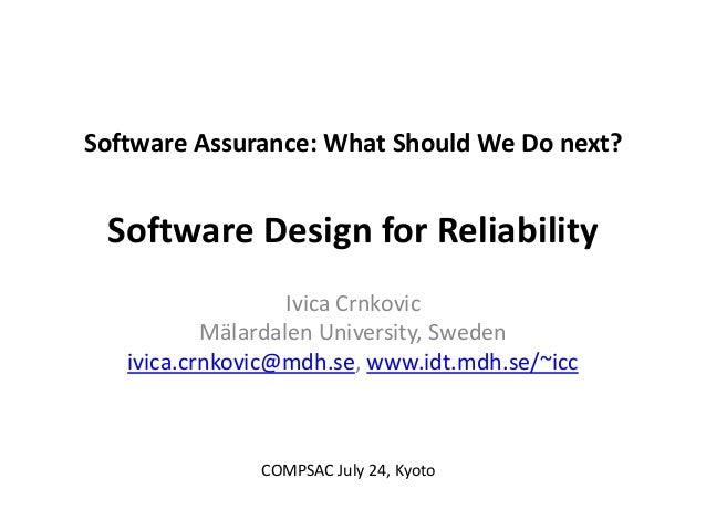 Software Assurance: What Should We Do next? Software Design for Reliability Ivica Crnkovic Mälardalen University, Sweden i...