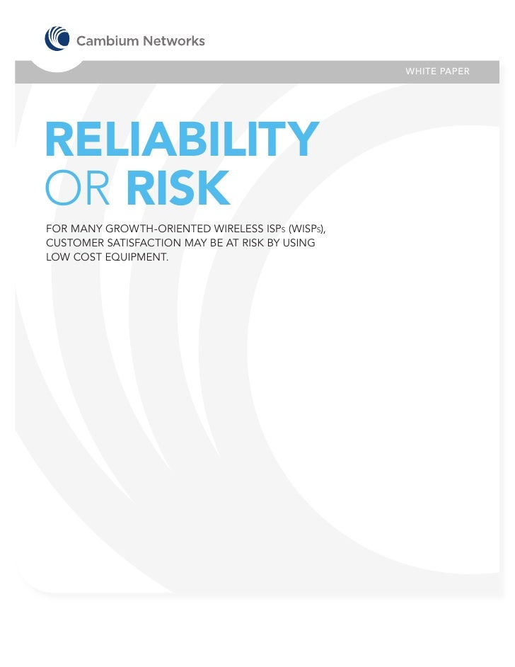 WHITE PAPERRELIABILITYOR RISKFOR MANY GROWTH-ORIENTED WIRELESS ISPs (WISPs),CUSTOMER SATISFACTION MAY BE AT RISK BY USINGL...