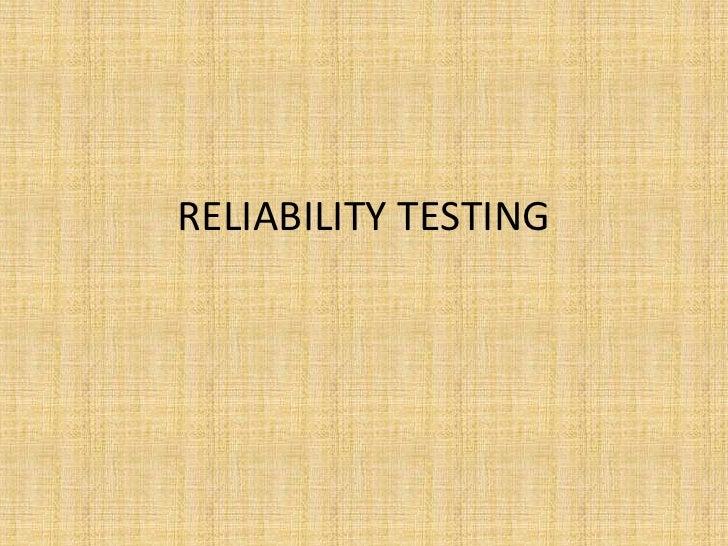 RELIABILITY TESTING<br />