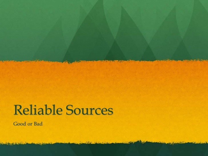 Reliable Sources<br />Good or Bad<br />