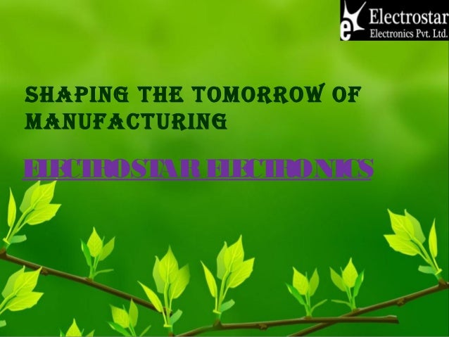 SHAPING THE TOMORROW OF MANUFACTURING ELECTROSTARELECTRONICS