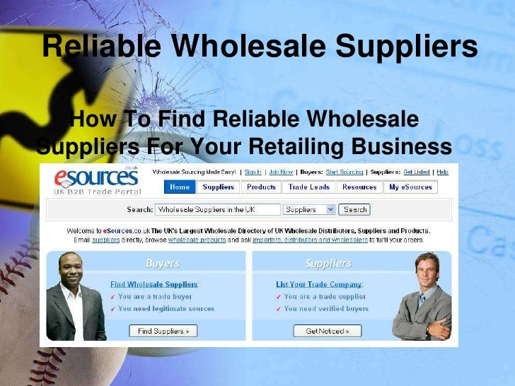 Reliable Wholesale Suppliers<br />How To Find Reliable Wholesale Suppliers For Your Retailing Business<br />