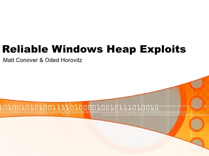 Reliable Windows Heap Exploits Matt Conover & Oded Horovitz