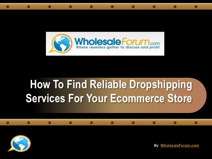 How To Find Reliable Dropshipping Services For Your Ecommerce Store<br />ByWholesaleForum.com<br />