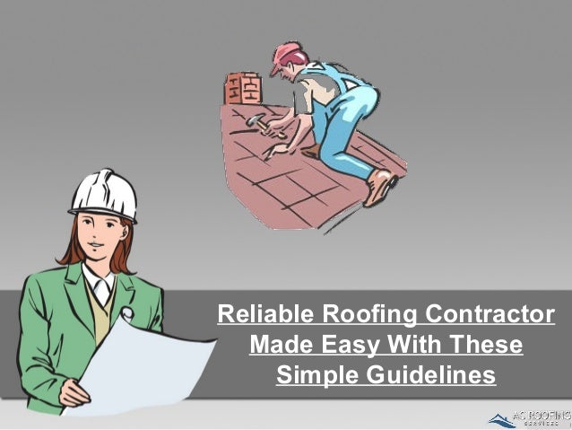 Reliable Roofing Contractor Made Easy With These Simple Guidelines