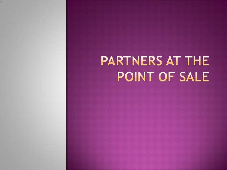 Partners AT the point of SALE<br />