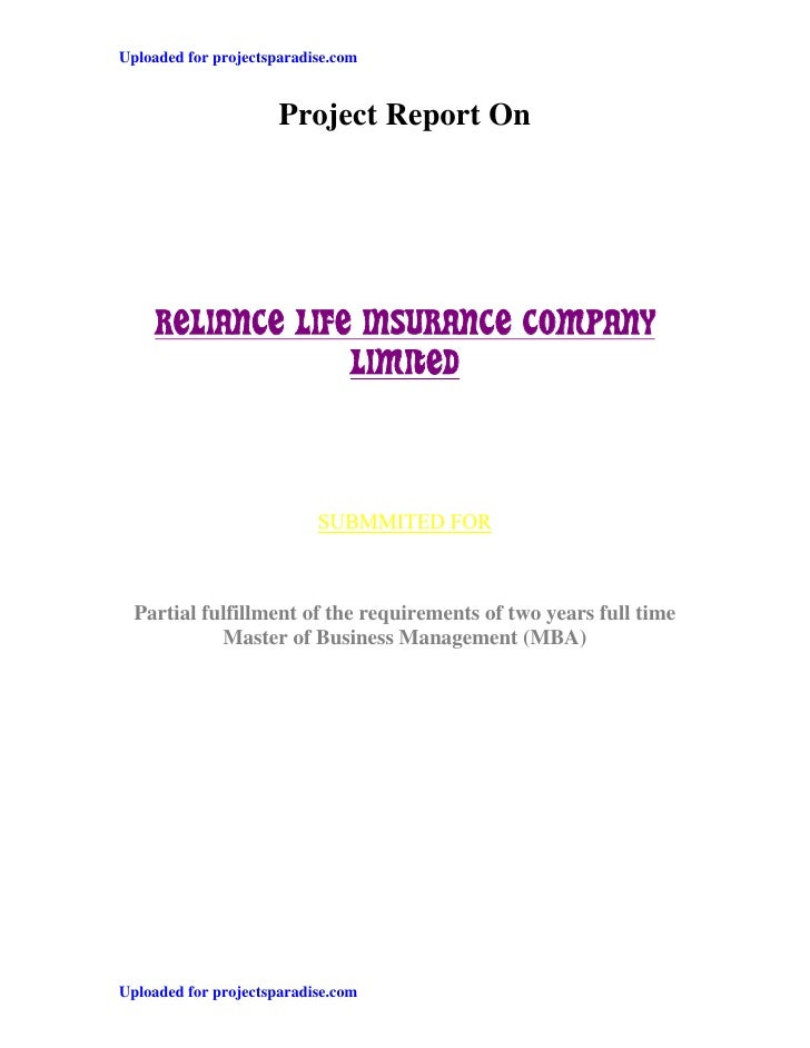 Uploaded for projectsparadise.com                         Project Report On         RELIANCE LIFE INSURANCE COMPANY       ...