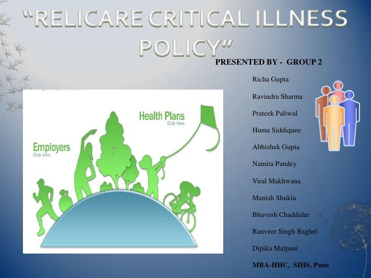 """RELICARE CRITICAL ILLNESS POLICY""<br />PRESENTED BY -  GROUP 2<br />					Richa Gupta<br />					Ravindra Sharma<br />Prate..."