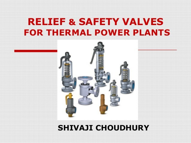 RELIEF & SAFETY VALVES  FOR THERMAL POWER PLANTS  SHIVAJI CHOUDHURY