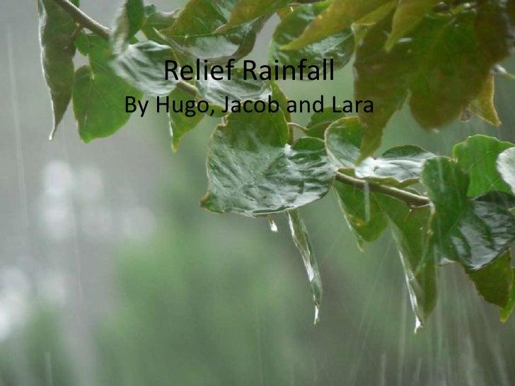 Relief RainfallBy Hugo and Lara<br />Relief Rainfall<br />By Hugo, Jacob and Lara<br />