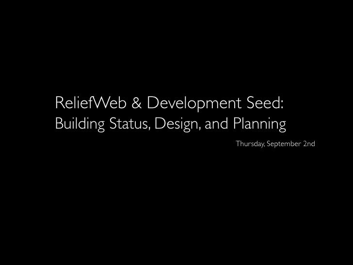 ReliefWeb & Development Seed: Building Status, Design, and Planning                             Thursday, September 2nd
